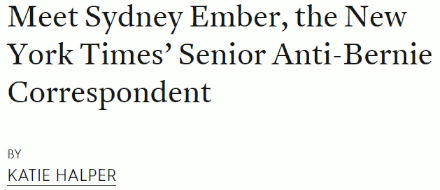 Katie Halper's article on Sydney Ember, the Times' Senior Anti-Bernie Correspondent (2 July 2019 at Jacobin)