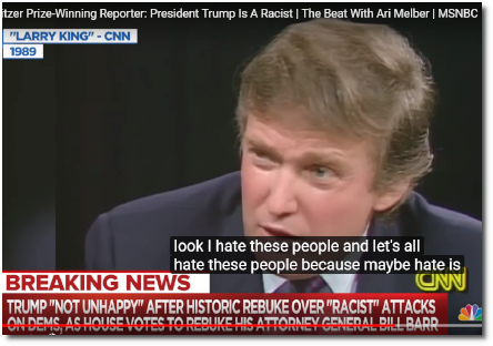 Trump saying (in 1989 on Larry King) » 'I hate these people. Let's all hate these people. Because hate is what we need.'