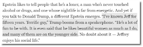 Trump says Epstein is a terrific guy who he has known for 15 years, and who likes his women on the younger side (Jeffrey Epstein: International Moneyman of Mystery, NY Magazine 28 Oct 2002)