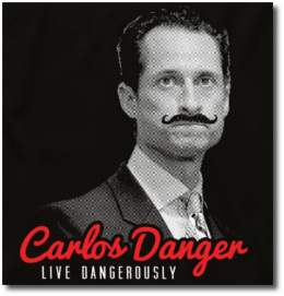 Carlos Danger | Live dangerously